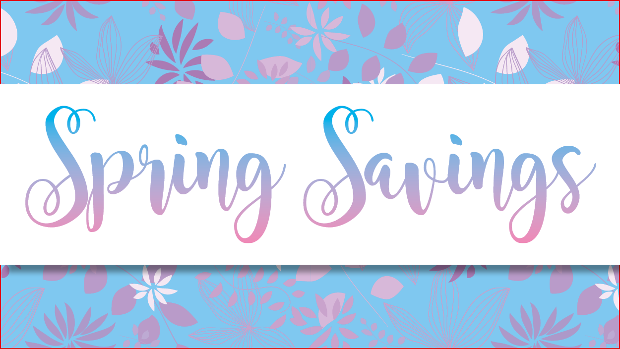 Save extra with our Spring Savings